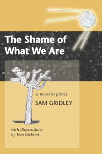 Shame of What We Are, by Sam Gridley